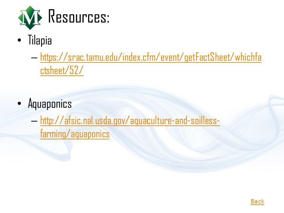 Resources: Tilapia – https://srac.tamu.edu/index.cfm/event/getFactSheet/whichfa ctsheet/52/ https://srac.tamu.edu/index.cfm/event/getFactSheet/whichfa
