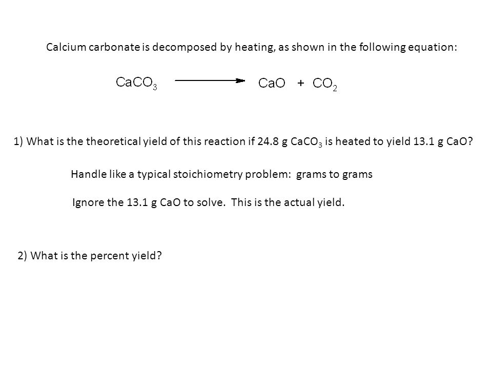 Calculating the Percent Yield  The predicted amount of product – which we have been doing with our stoichiometry problems has been for 100% yield, or