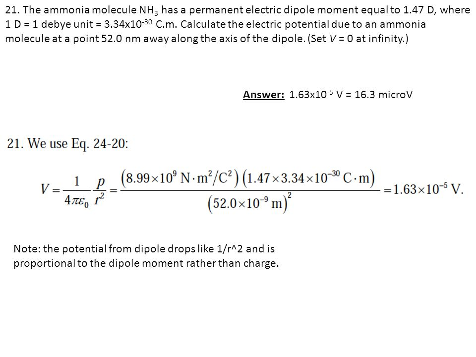 21. The ammonia molecule NH 3 has a permanent electric dipole moment equal to 1.47 D, where 1 D = 1 debye unit = 3.34x10 -30 C.m. Calculate the electr