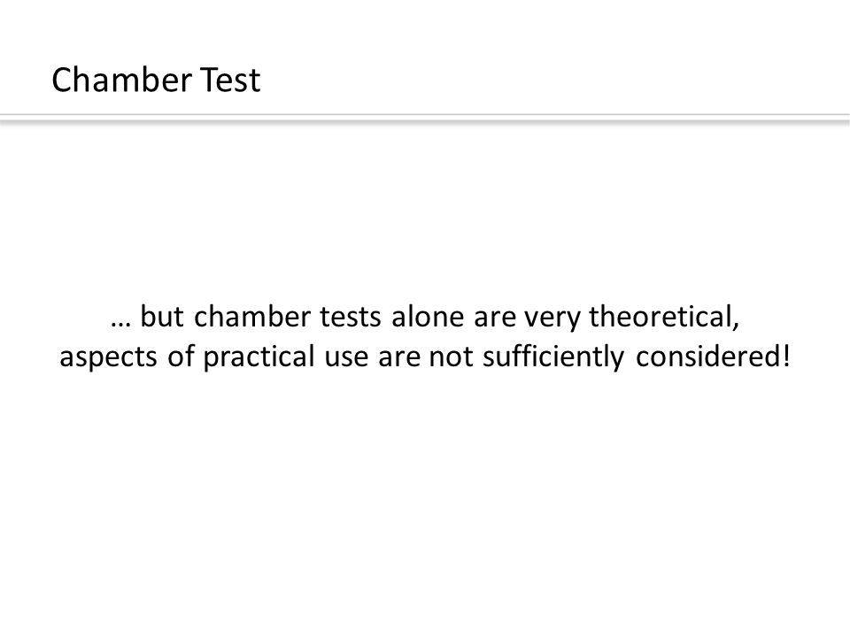 … but chamber tests alone are very theoretical, aspects of practical use are not sufficiently considered!
