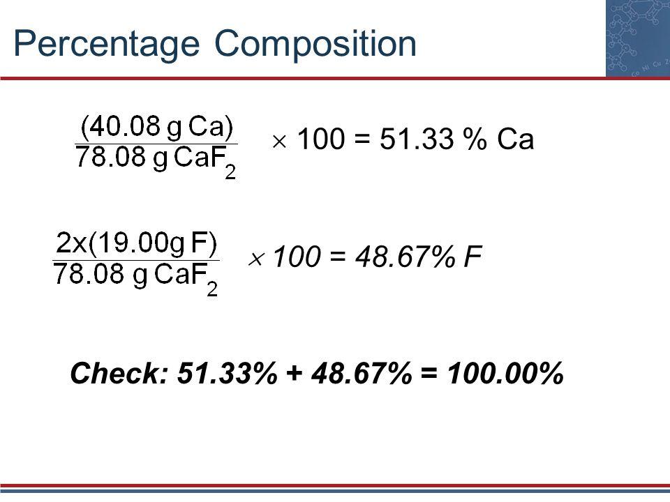 Percentage Composition  100 = 51.33 % Ca  100 = 48.67% F Check: 51.33% + 48.67% = 100.00%