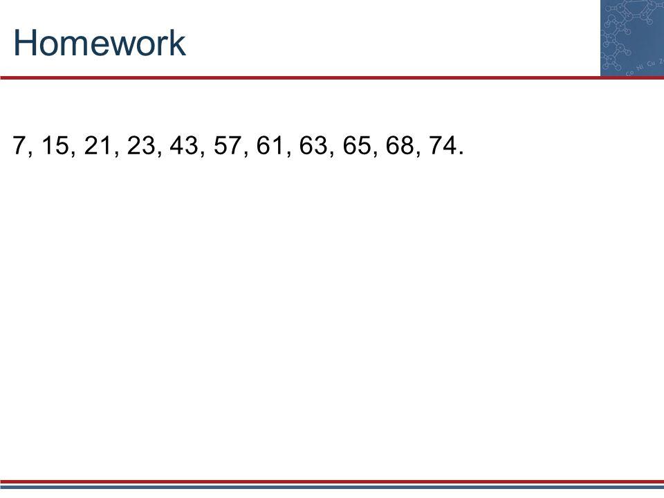 Homework 7, 15, 21, 23, 43, 57, 61, 63, 65, 68, 74.