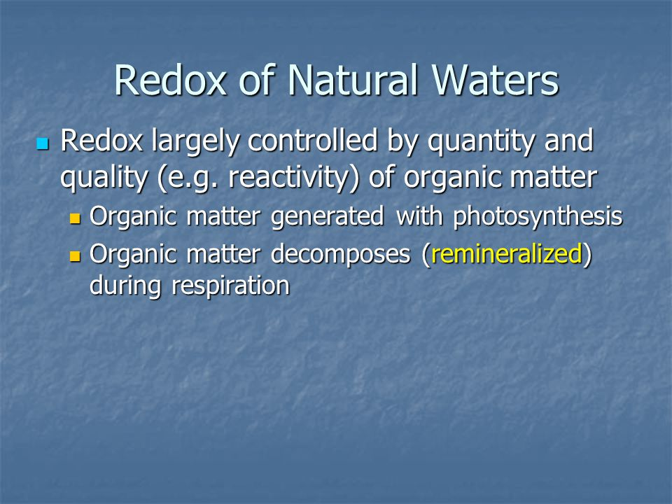 Redox of Natural Waters Redox largely controlled by quantity and quality (e.g.
