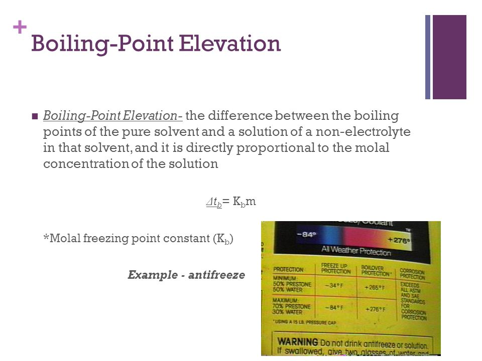 + Boiling-Point Elevation Boiling-Point Elevation- the difference between the boiling points of the pure solvent and a solution of a non-electrolyte i