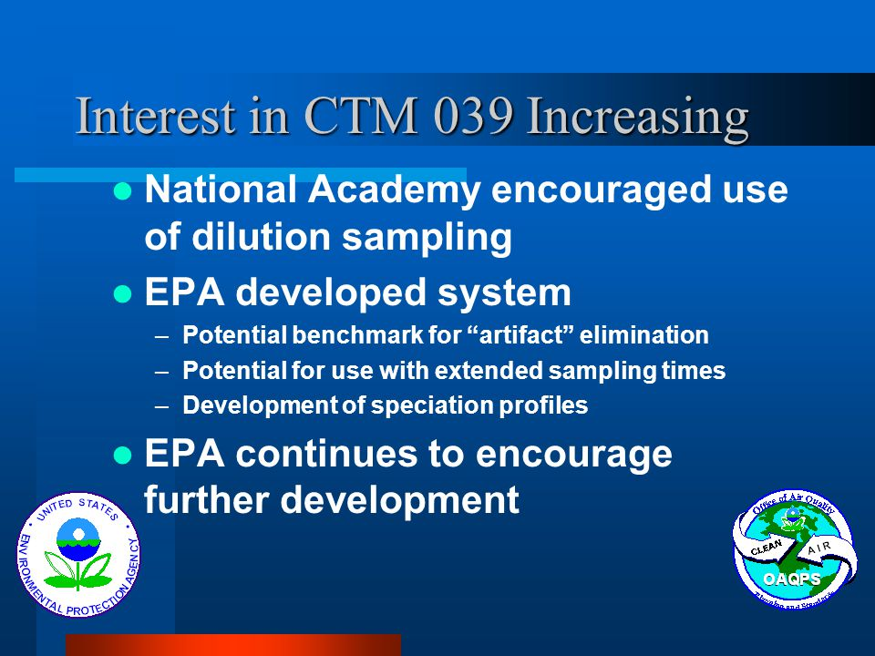 """Interest in CTM 039 Increasing National Academy encouraged use of dilution sampling EPA developed system –Potential benchmark for """"artifact"""" eliminati"""