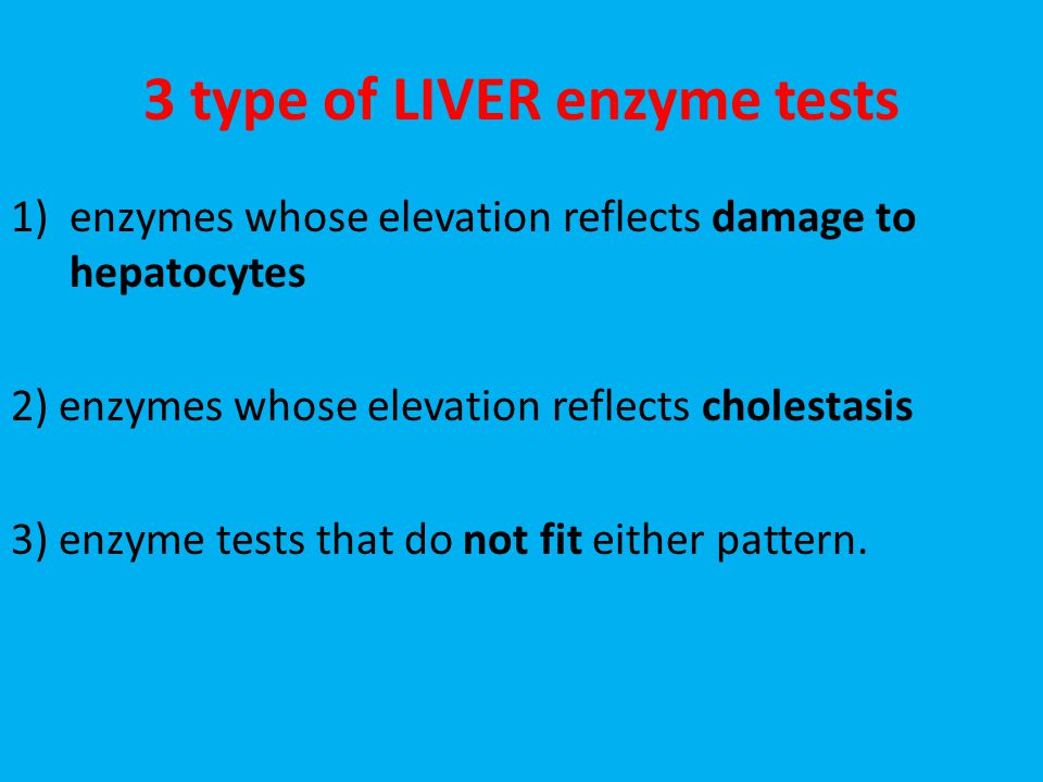 3 type of LIVER enzyme tests 1)enzymes whose elevation reflects damage to hepatocytes 2) enzymes whose elevation reflects cholestasis 3) enzyme tests