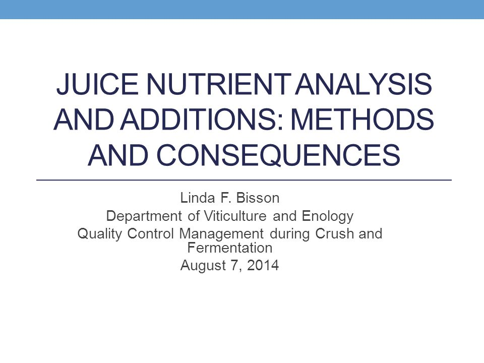 JUICE NUTRIENT ANALYSIS AND ADDITIONS: METHODS AND CONSEQUENCES Linda F.