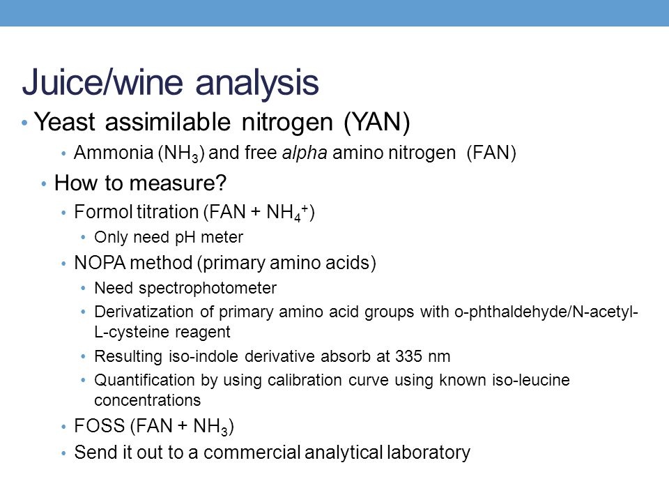 Juice/wine analysis Yeast assimilable nitrogen (YAN) Ammonia (NH 3 ) and free alpha amino nitrogen (FAN) How to measure.