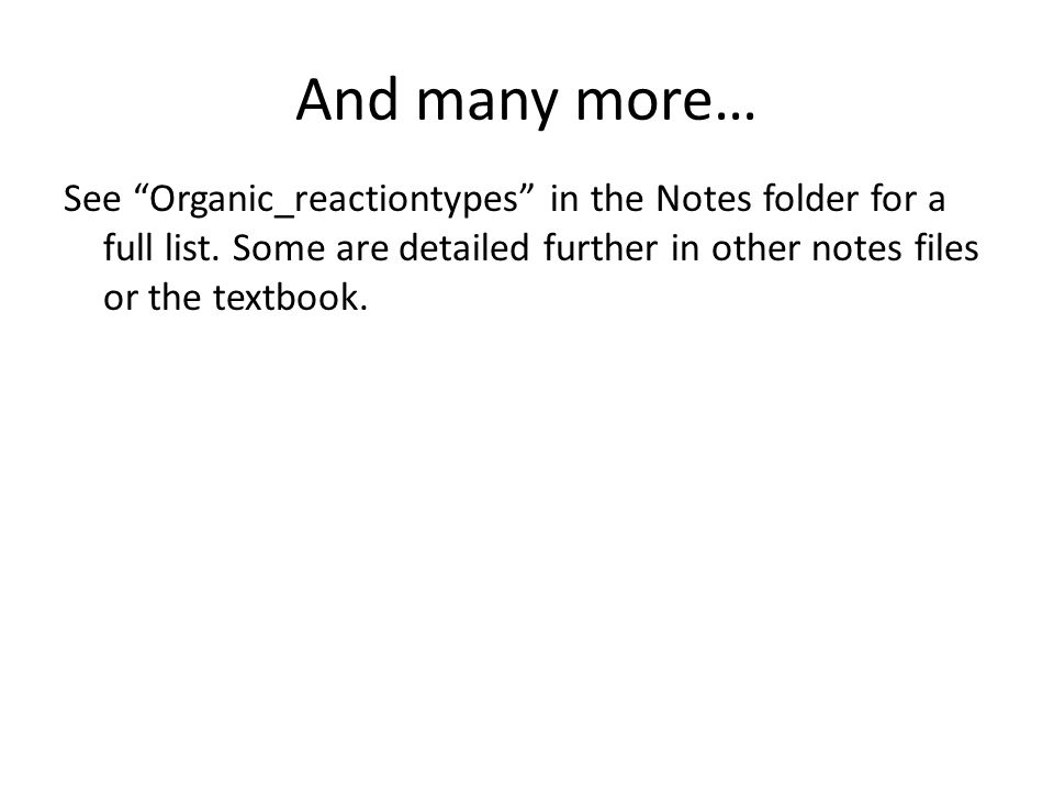 And many more… See Organic_reactiontypes in the Notes folder for a full list.
