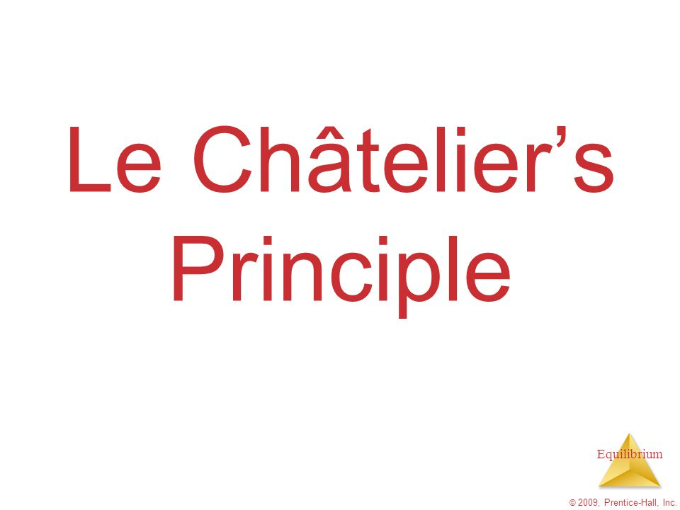 Equilibrium © 2009, Prentice-Hall, Inc. Le Châtelier's Principle