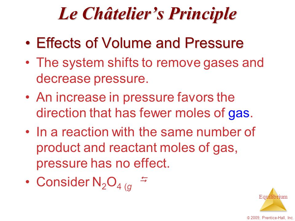 Equilibrium Le Châtelier's Principle Effects of Volume and PressureEffects of Volume and Pressure The system shifts to remove gases and decrease press