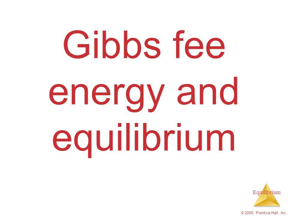 Equilibrium © 2009, Prentice-Hall, Inc. Gibbs fee energy and equilibrium