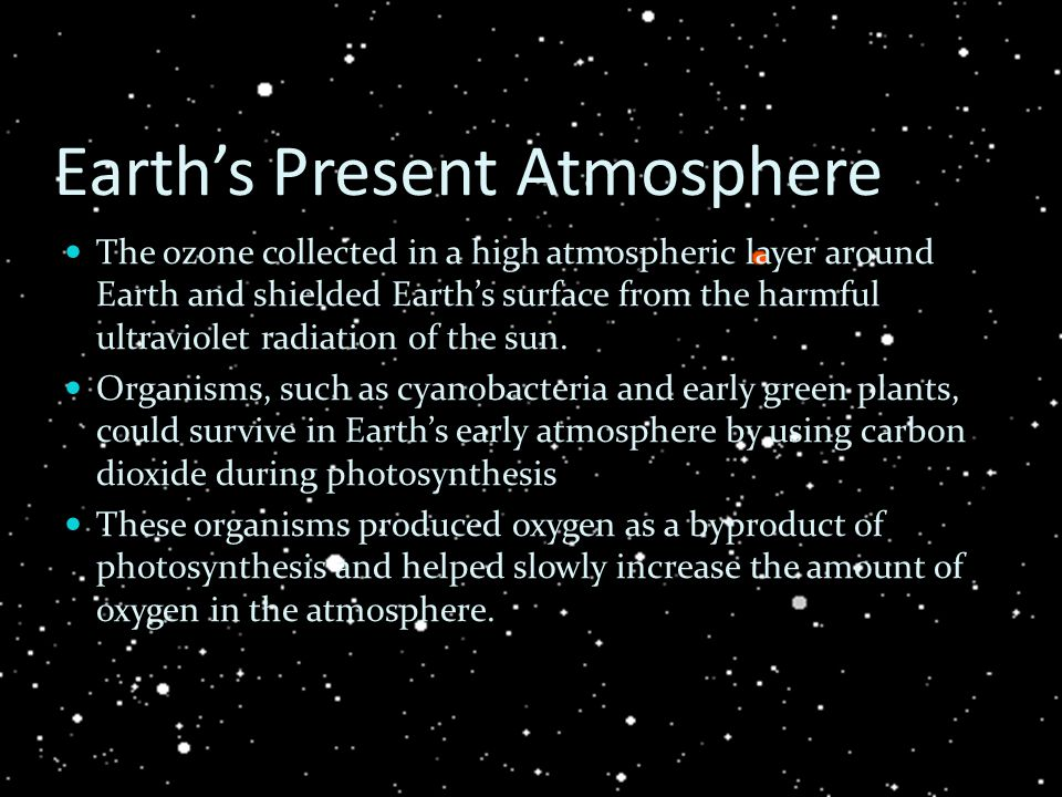 Earth's Present Atmosphere The ozone collected in a high atmospheric layer around Earth and shielded Earth's surface from the harmful ultraviolet radi