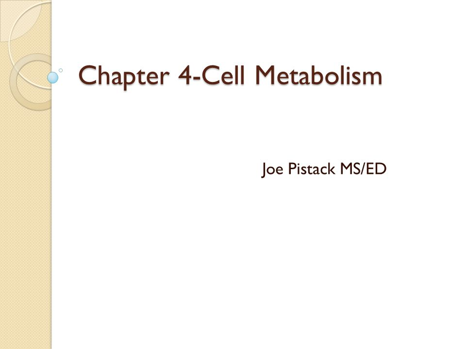 Chapter 4-Cell Metabolism Joe Pistack MS/ED