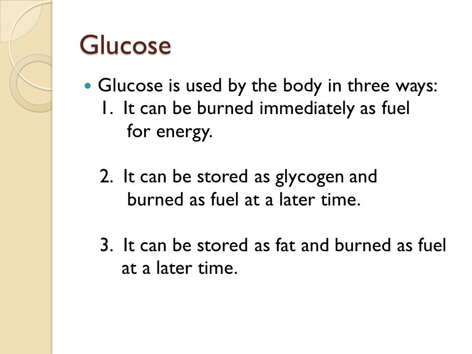 Glucose Glucose is used by the body in three ways: 1.