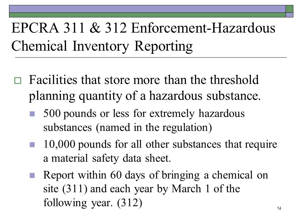 EPCRA 311 & 312 Enforcement-Hazardous Chemical Inventory Reporting  Facilities that store more than the threshold planning quantity of a hazardous su