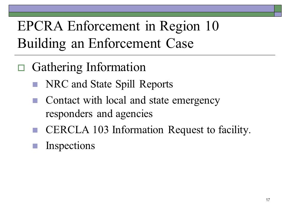 EPCRA Enforcement in Region 10 Building an Enforcement Case  Gathering Information NRC and State Spill Reports Contact with local and state emergency