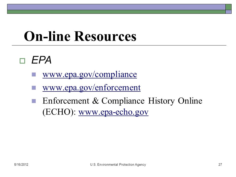On-line Resources  EPA www.epa.gov/compliance www.epa.gov/enforcement Enforcement & Compliance History Online (ECHO): www.epa-echo.govwww.epa-echo.go