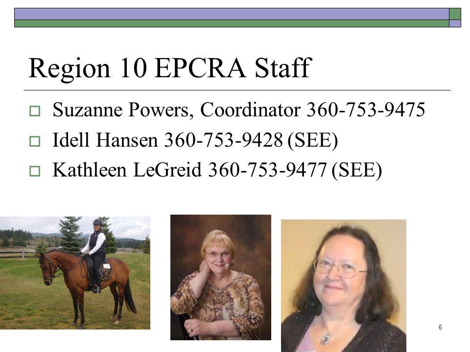 Region 10 EPCRA Staff  Suzanne Powers, Coordinator 360-753-9475  Idell Hansen 360-753-9428 (SEE)  Kathleen LeGreid 360-753-9477 (SEE) 6