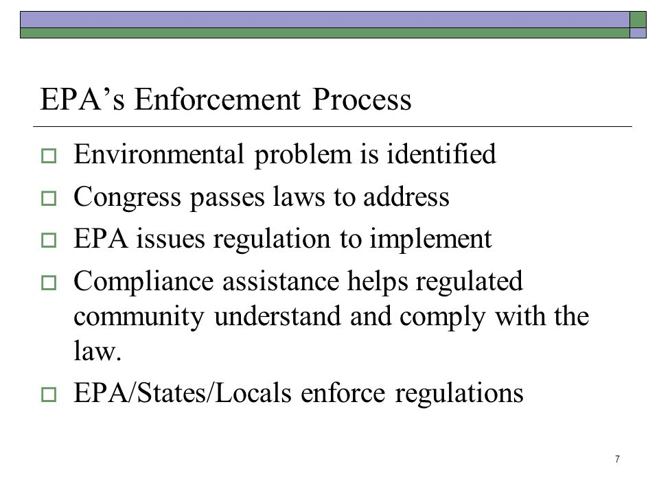EPA's Enforcement Process  Environmental problem is identified  Congress passes laws to address  EPA issues regulation to implement  Compliance as