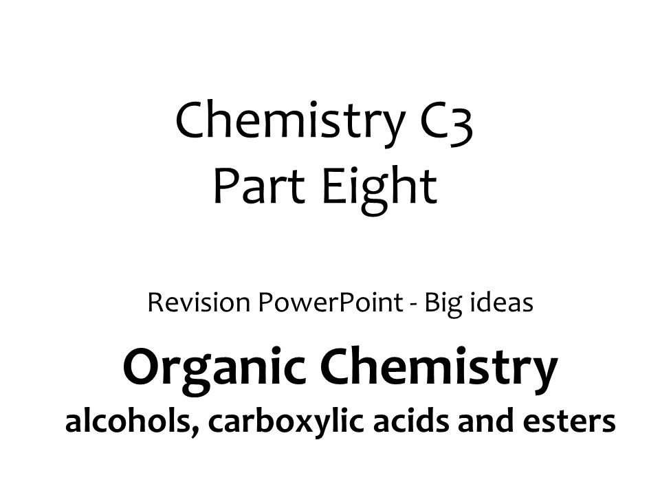 Chemistry C3 Part Eight Revision PowerPoint - Big ideas Organic Chemistry alcohols, carboxylic acids and esters