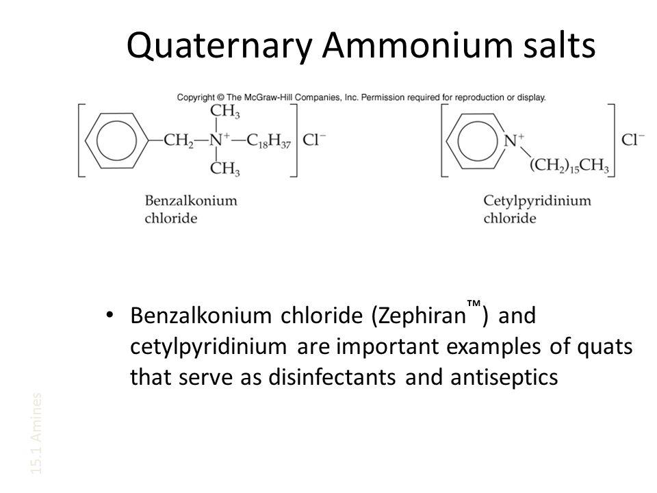Quaternary Ammonium salts Benzalkonium chloride (Zephiran ™ ) and cetylpyridinium are important examples of quats that serve as disinfectants and antiseptics 15.1 Amines