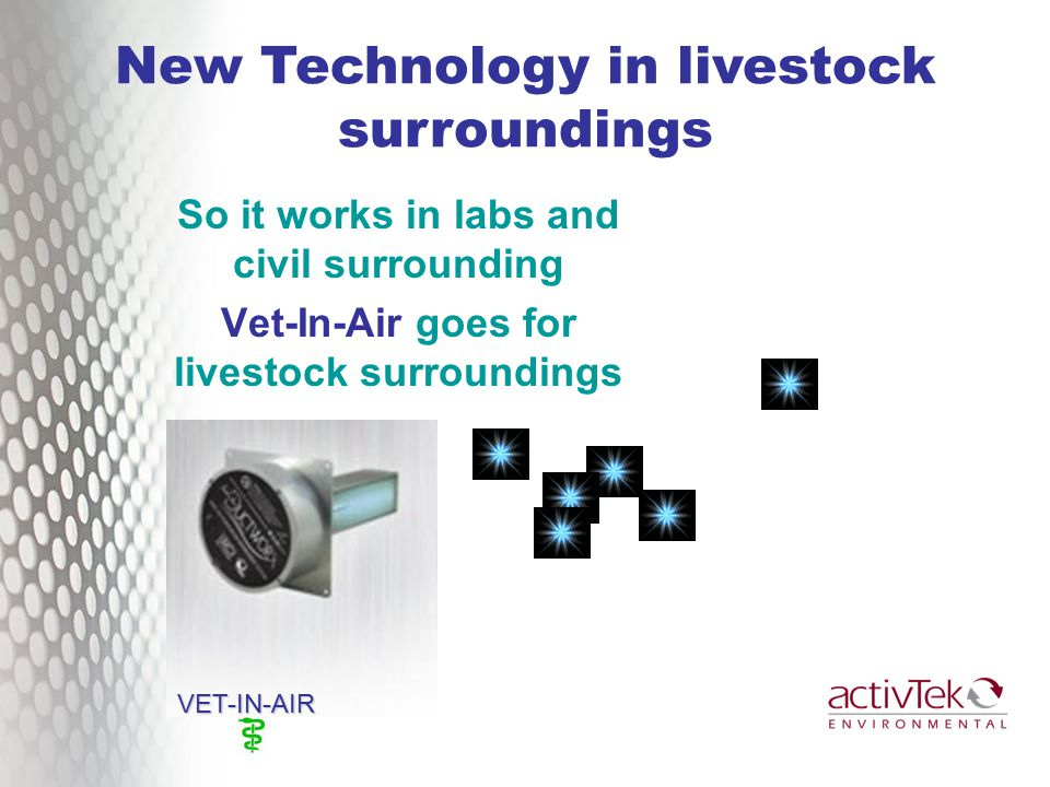 New Technology in livestock surroundings VET-IN-AIR So it works in labs and civil surrounding Vet-In-Air goes for livestock surroundings