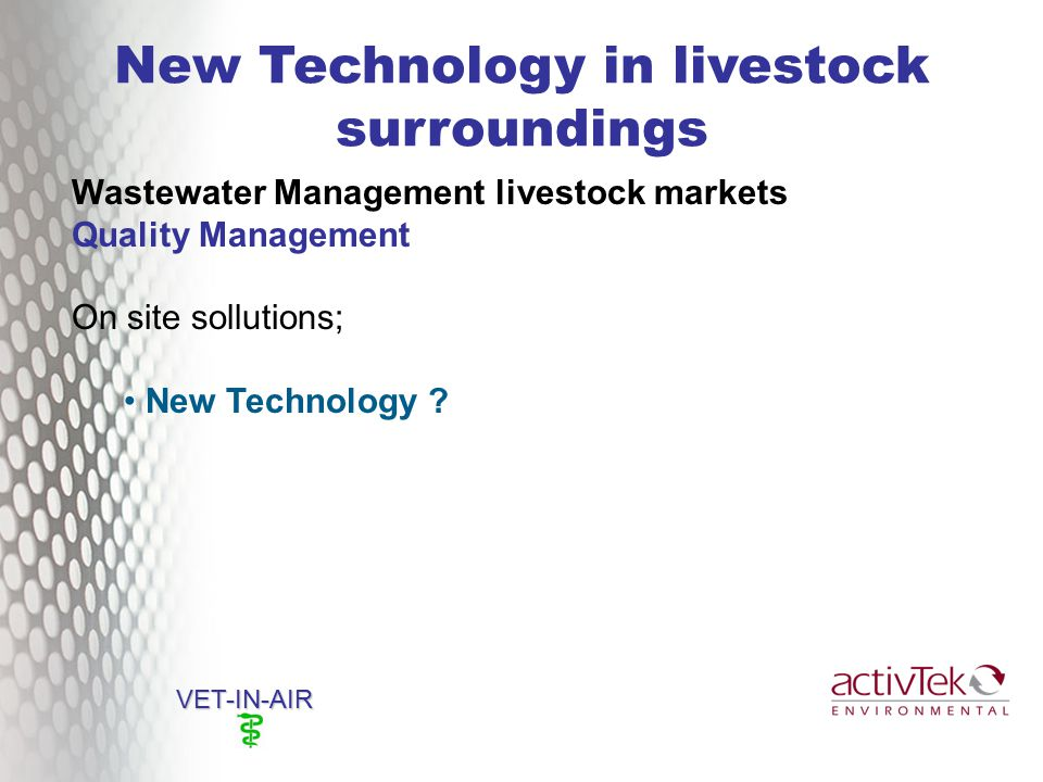 New Technology in livestock surroundings VET-IN-AIR Wastewater Management livestock markets Quality Management On site sollutions; New Technology ?