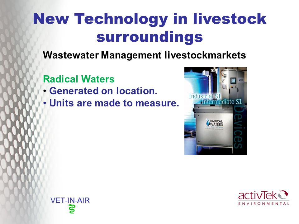 New Technology in livestock surroundings VET-IN-AIR Wastewater Management livestockmarkets Radical Waters Generated on location.