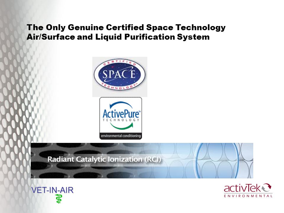 VET-IN-AIR VET-IN-AIR The Only Genuine Certified Space Technology Air/Surface and Liquid Purification System