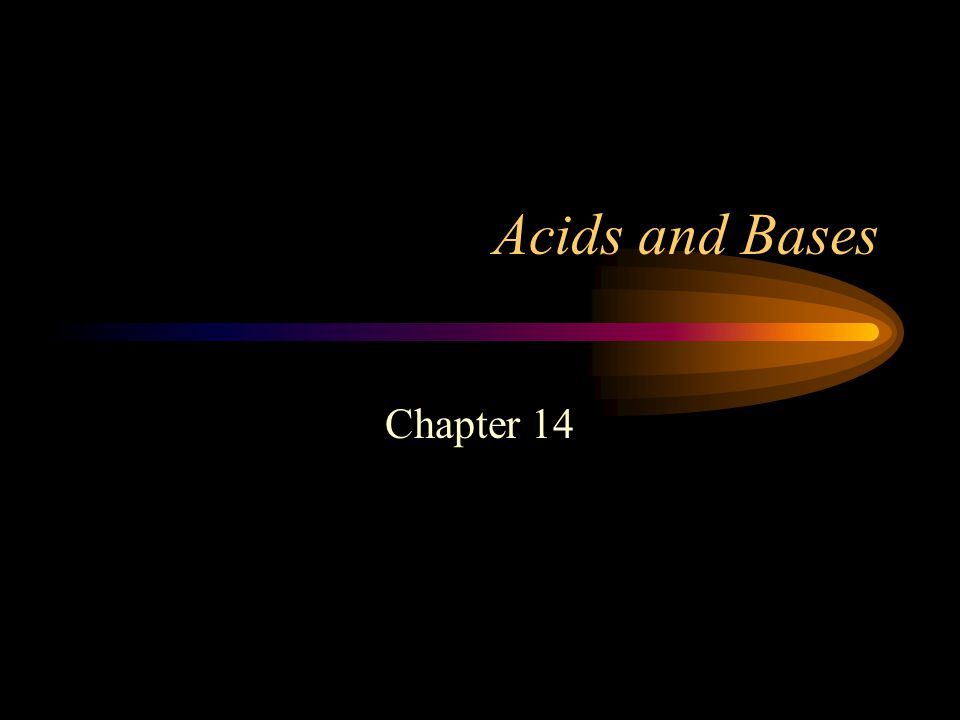 Acids and Bases Chapter 14