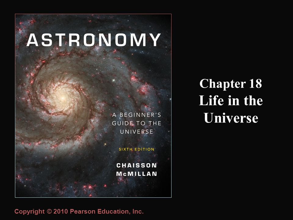Copyright © 2010 Pearson Education, Inc. Chapter 18 Life in the Universe