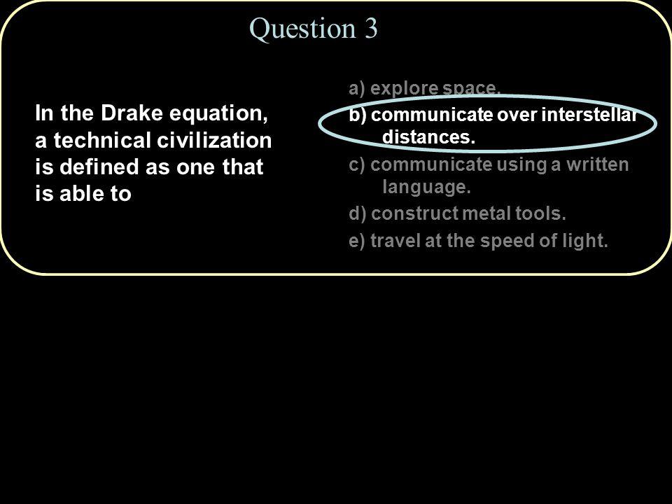 Copyright © 2010 Pearson Education, Inc. a) explore space. b) communicate over interstellar distances. c) communicate using a written language. d) con
