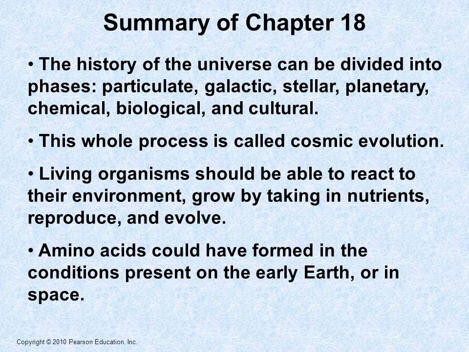 Copyright © 2010 Pearson Education, Inc. The history of the universe can be divided into phases: particulate, galactic, stellar, planetary, chemical,