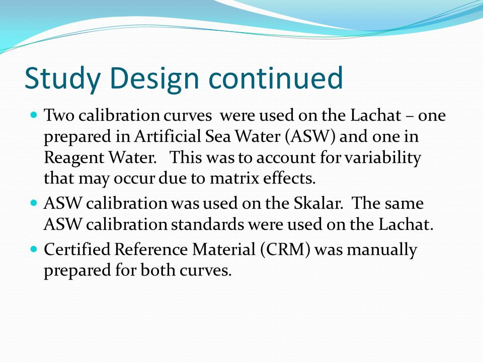 Study Design continued Two calibration curves were used on the Lachat – one prepared in Artificial Sea Water (ASW) and one in Reagent Water.