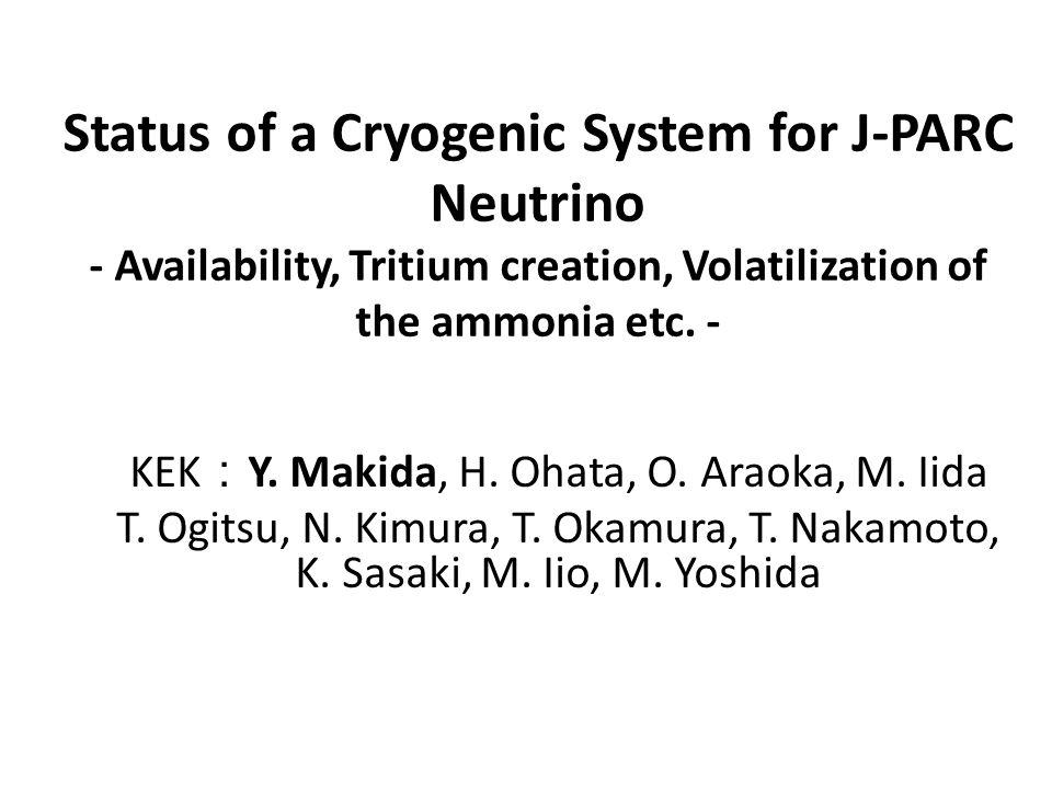 Status of a Cryogenic System for J-PARC Neutrino - Availability, Tritium creation, Volatilization of the ammonia etc.