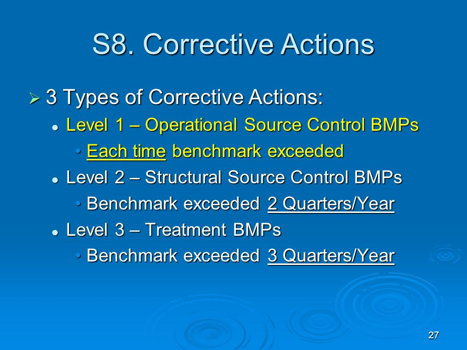 S8. Corrective Actions  3 Types of Corrective Actions: Level 1 – Operational Source Control BMPs Level 1 – Operational Source Control BMPs Each time