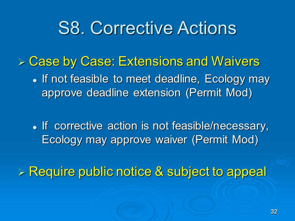 S8. Corrective Actions  Case by Case: Extensions and Waivers If not feasible to meet deadline, Ecology may approve deadline extension (Permit Mod) If