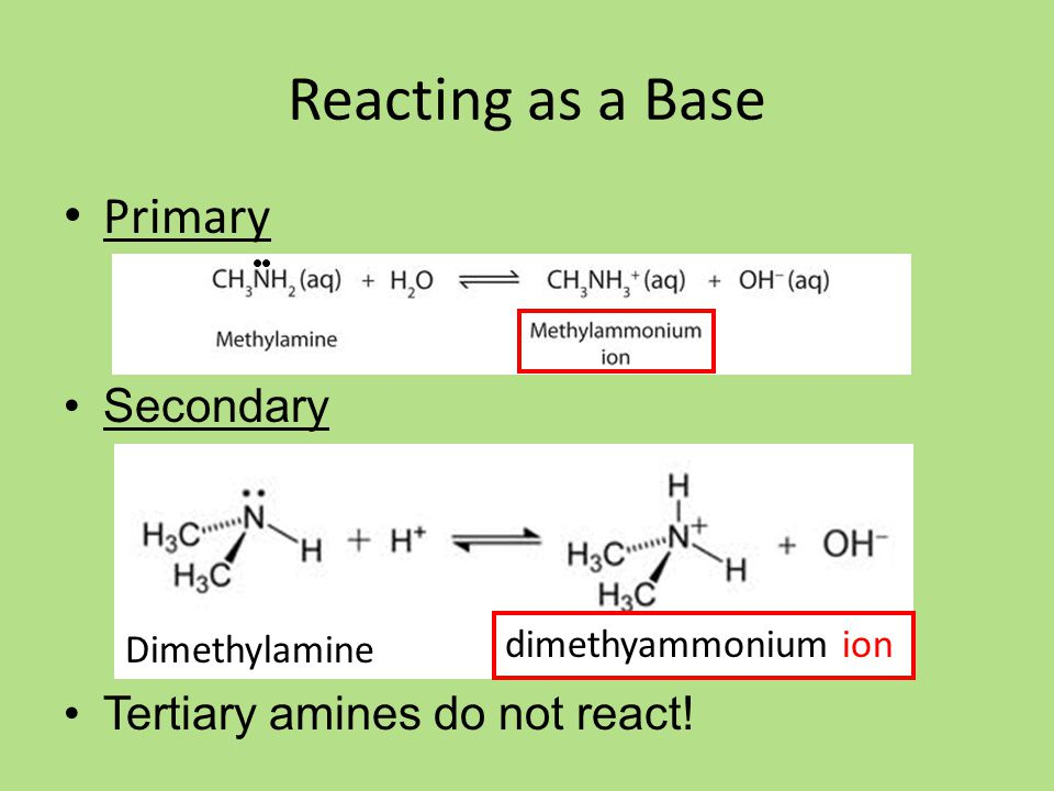 Reacting as a Base Primary Secondary Tertiary amines do not react.