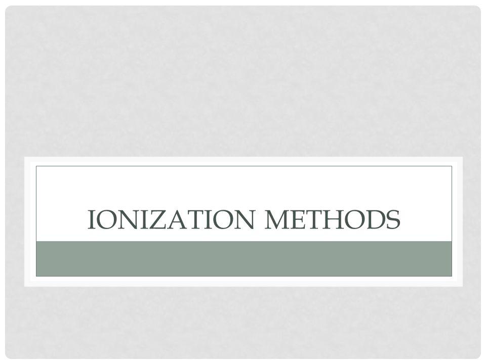 ELECTRON IMPACT IONIZATION (EI) Hard ionization method – ionization and fragmentation occur simultaneously Incompatible with liquid streams Widely used with gas chromatography Very standardized method: 70eV electron energy NIST database