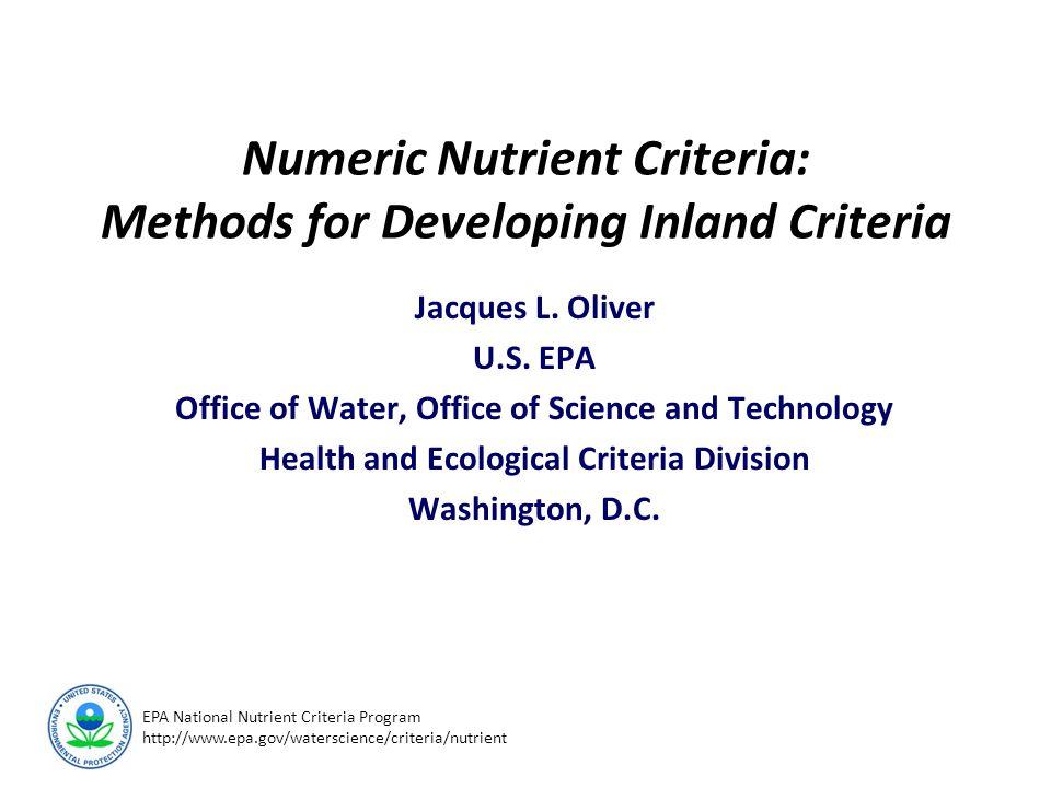 EPA National Nutrient Criteria Program http://www.epa.gov/waterscience/criteria/nutrient Numeric Nutrient Criteria: Methods for Developing Inland Criteria Jacques L.