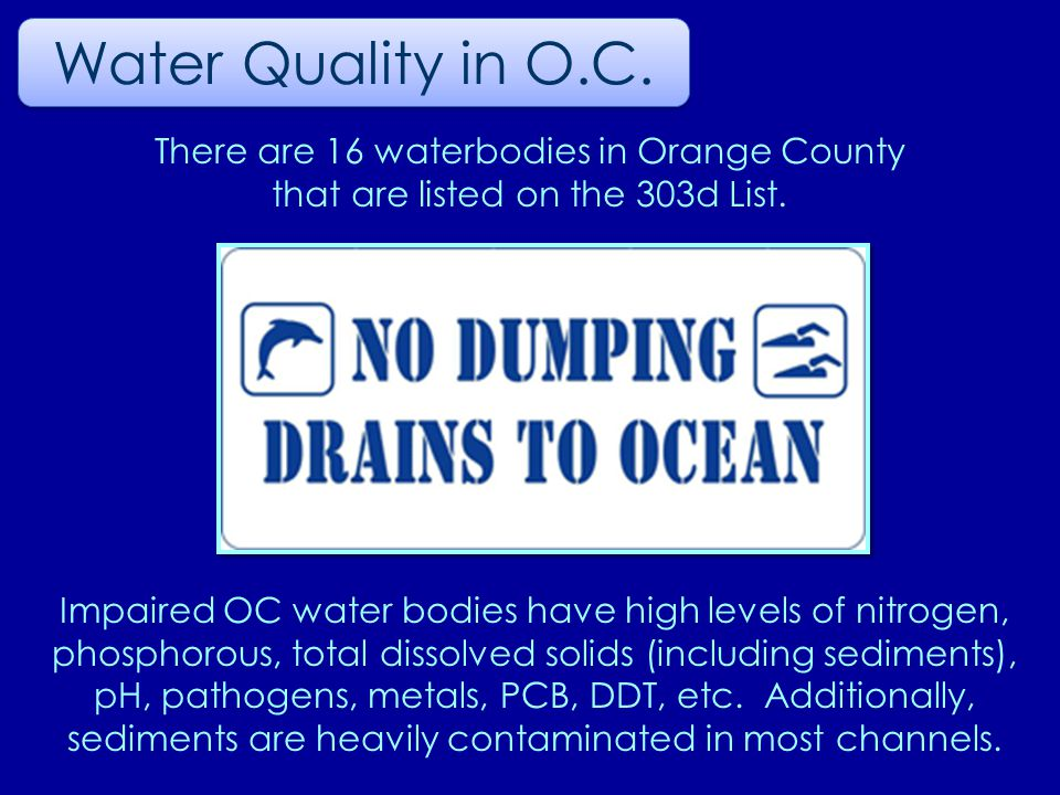 There are 16 waterbodies in Orange County that are listed on the 303d List.
