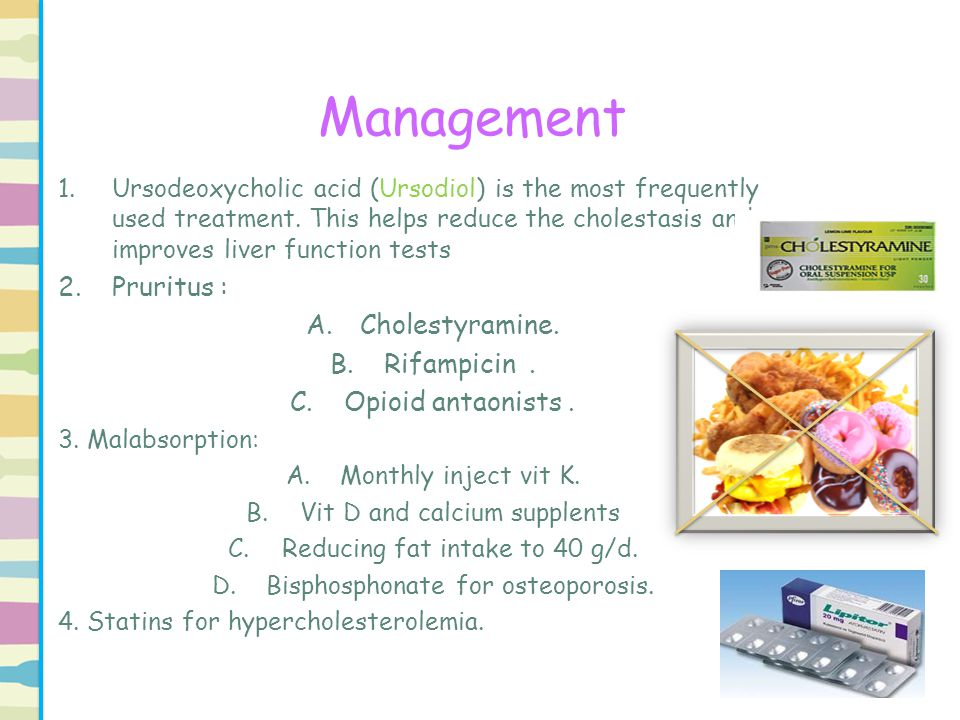 Management 1.Ursodeoxycholic acid (Ursodiol) is the most frequently used treatment. This helps reduce the cholestasis and improves liver function test