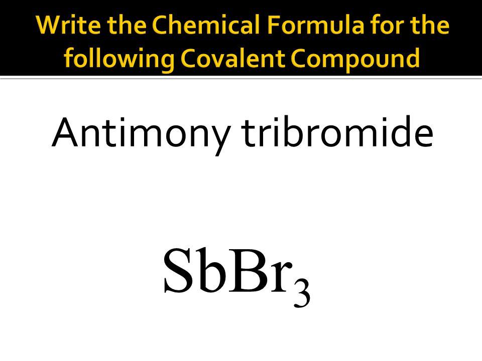 SbBr 3 Antimony tribromide