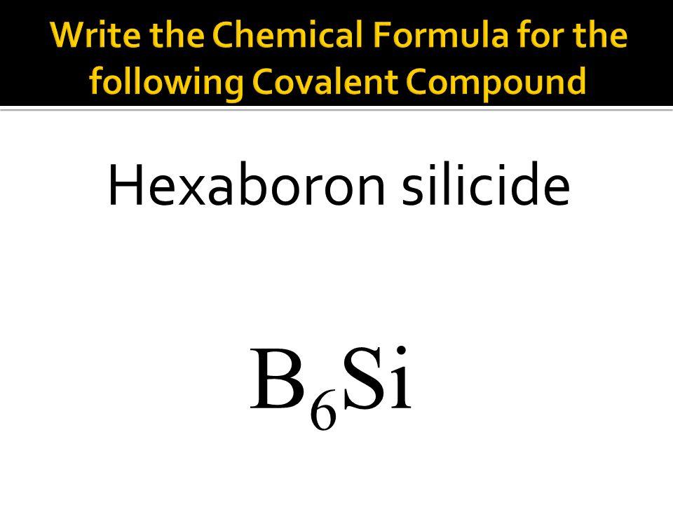 B 6 Si Hexaboron silicide