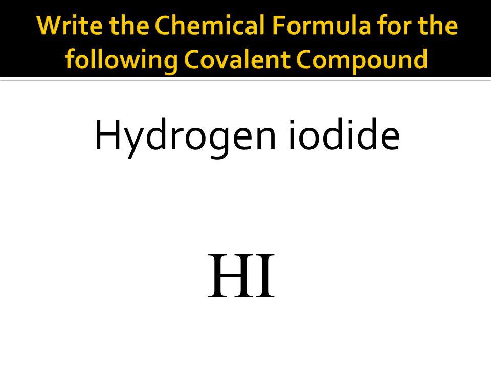 HI Hydrogen iodide