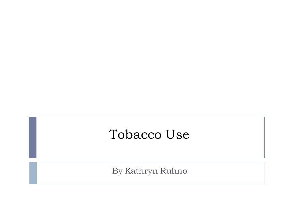 Tobacco Use By Kathryn Ruhno