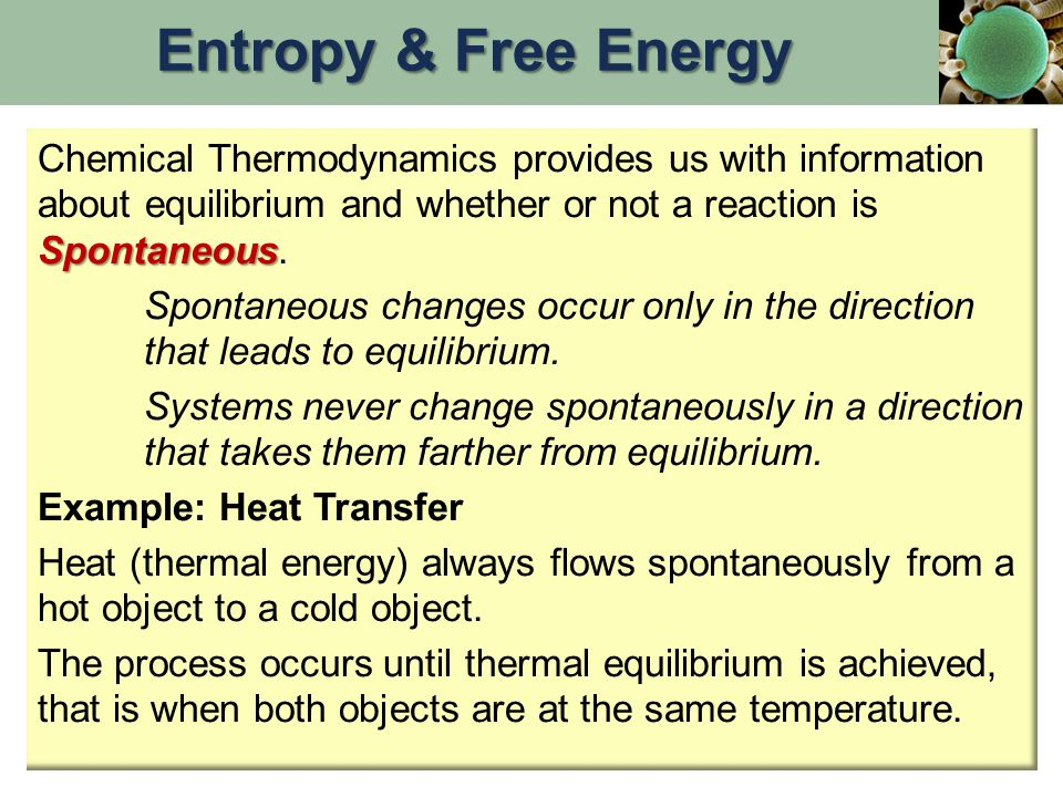 Spontaneous Chemical Thermodynamics provides us with information about equilibrium and whether or not a reaction is Spontaneous.
