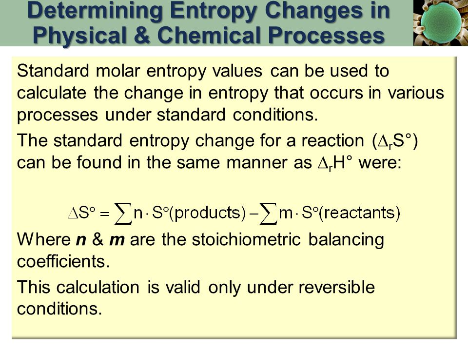 Standard molar entropy values can be used to calculate the change in entropy that occurs in various processes under standard conditions.