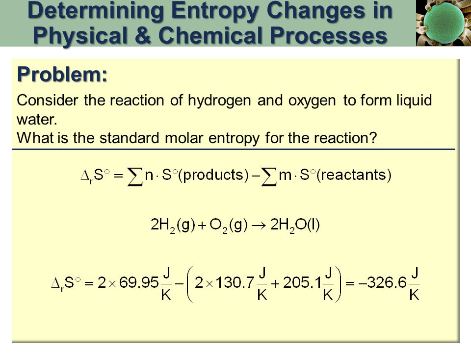 Problem: Consider the reaction of hydrogen and oxygen to form liquid water. What is the standard molar entropy for the reaction? Determining Entropy C